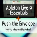 Ableton Live 9 Essentials & Push the Envelope