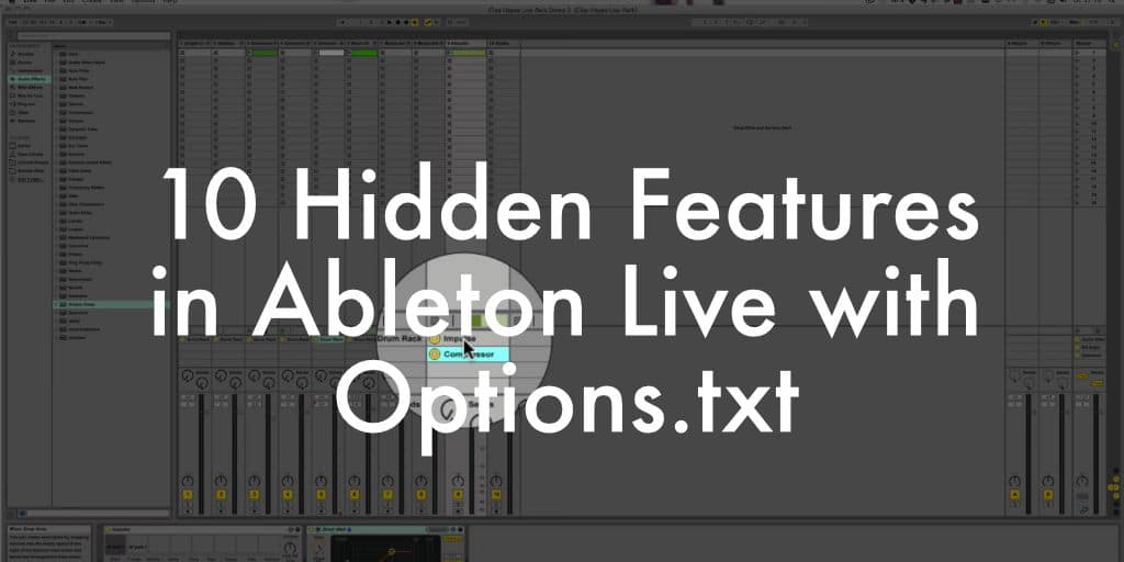 10 Hidden Features in Ableton Live with Options txt | Sonic Bloom