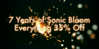 7 years of Sonic Bloom - Everything 35% off in the shop